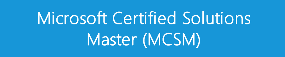 Microsoft Certified Solutions Master (MCSM)