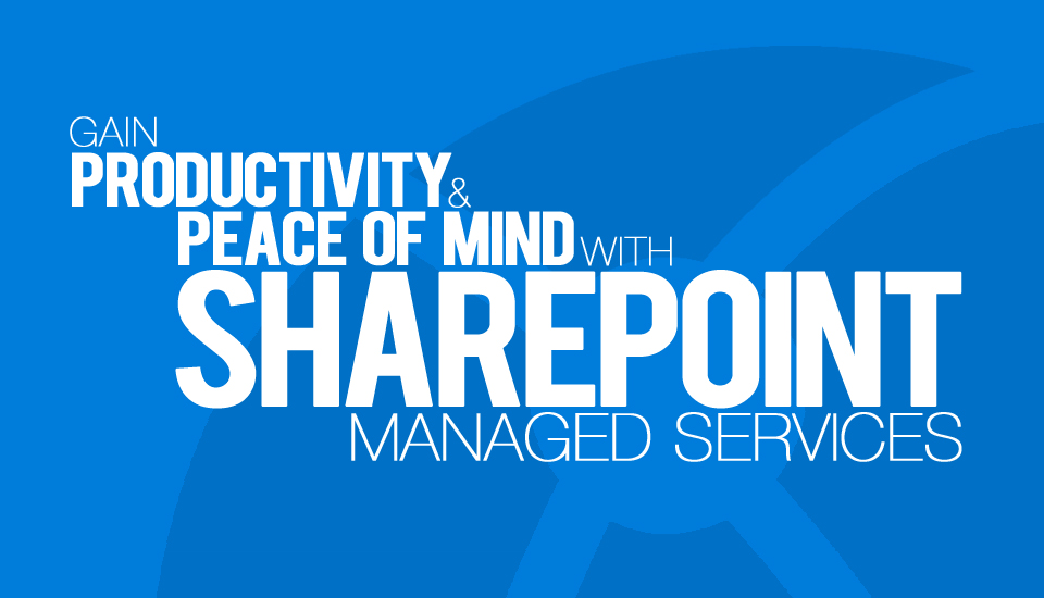 Gain_Productivity_and_Peace_of_Mind_with_SharePoint_Manaeged_Services