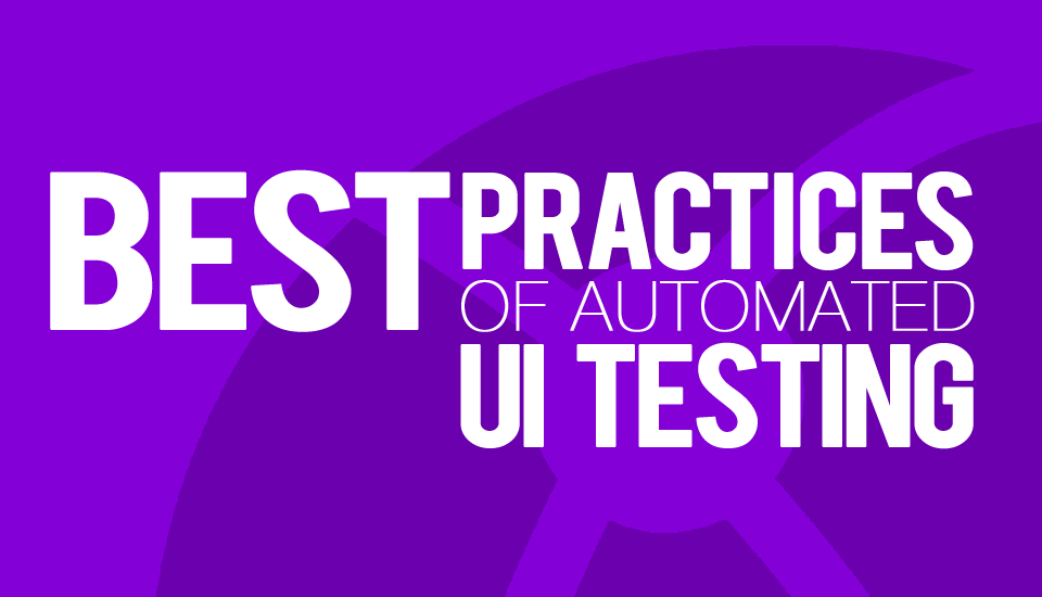 Best Practices of Automated UI Testing — Part 1 - Imaginet