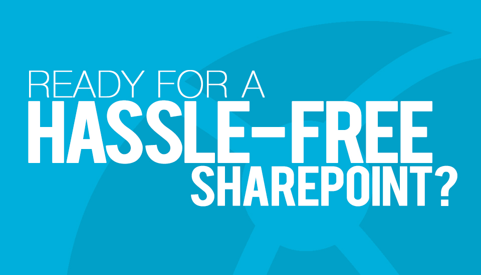 Ready_for_a_HassleFree_SharePoint