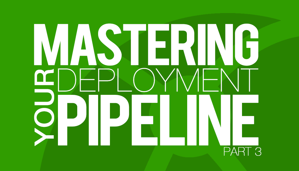 Mastering_Your_Deployment_Pipeline_Part3